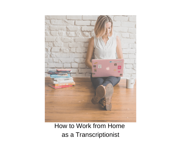 Work from Home as a Transcriptionist + 11 Companies to Work for