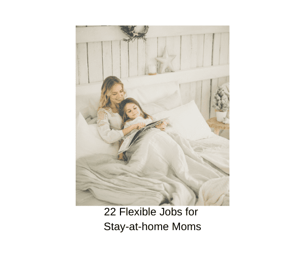 22 Flexible Jobs for Stay at Home Moms