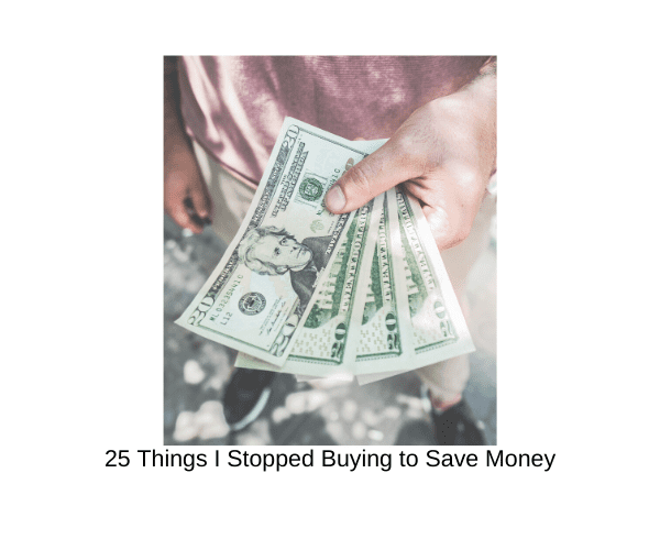 25 Things I Stopped Buying to Save Money