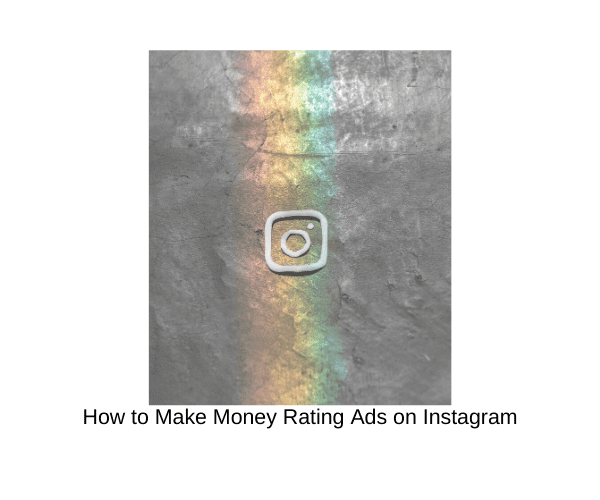 How to Make Money Rating Ads on Instagram and Make $400+ a Month