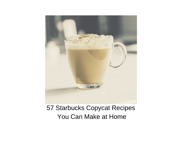 57 Starbucks Copycat Recipes You Can Make at Home